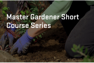 Master Gardener Short Course